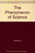 The Phenomenon of Science : A cybernetic approach to human evolution – Turchin V.F