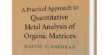 A Practical Approach to Quantitative Metal Analysis of Organic Matrices by Brennan