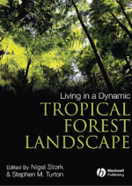 Living in a Dynamic Tropical Forest Landscape – N. Stork (Blackwell, 2008)