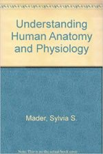 Understanding Human Anatomy and Physiology – Sylvia S. Mader