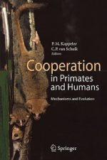 Cooperation in Primates and Humans Mechanisms and Evolution – Peter M. Kappeler